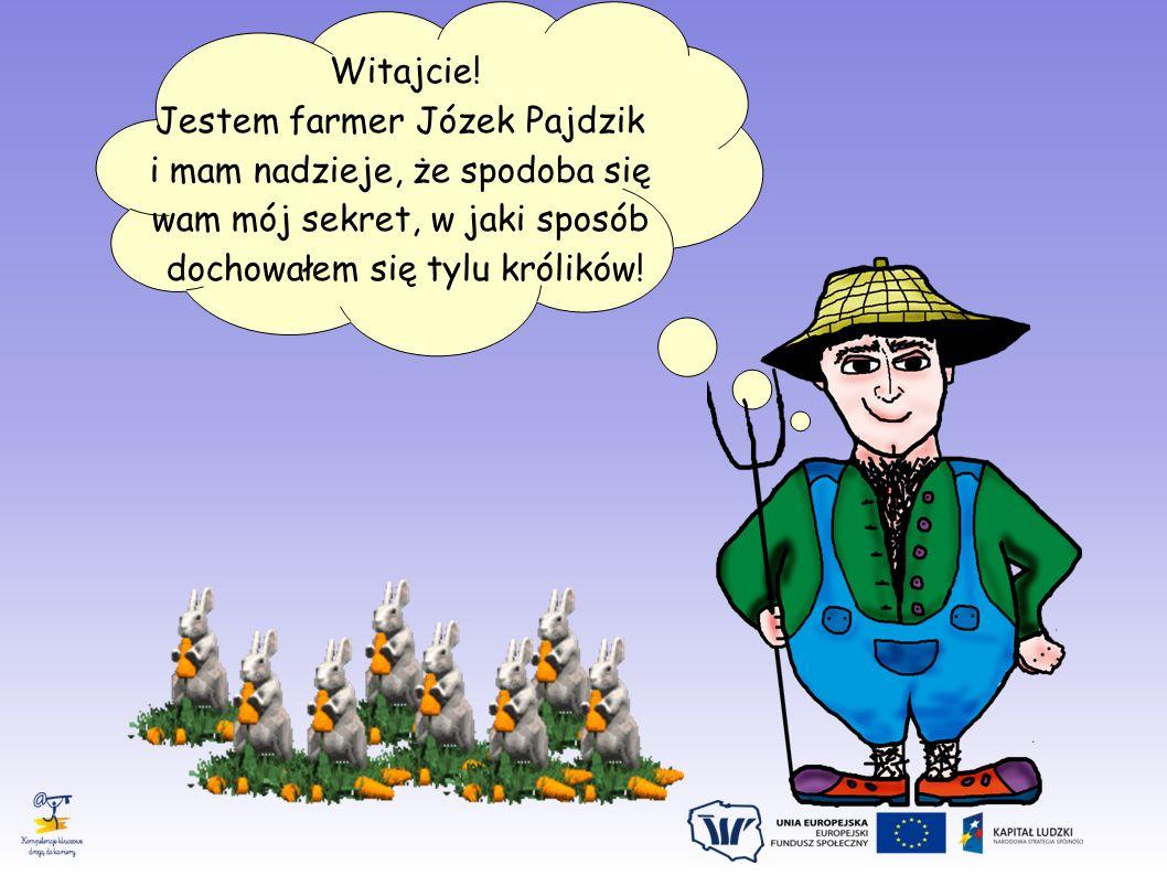 Witajcie! Jestem farmer Józek Pajdzik i mam nadzieje, że spodoba się wam mój sekret, w jaki sposób dochowałem się tylu królików!