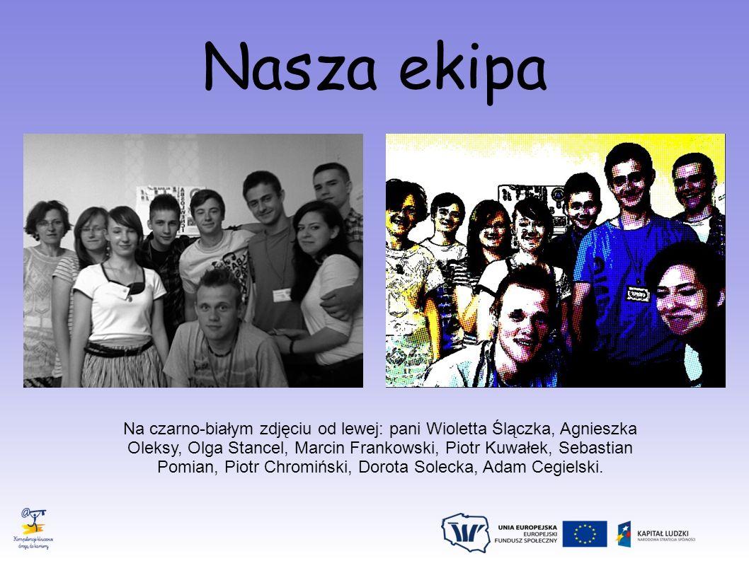 Nasza ekipa Na czarno-białym zdjęciu od lewej: pani Wioletta Ślączka, Agnieszka Oleksy, Olga Stancel, Marcin Frankowski, Piotr Kuwałek, Sebastian Pomi