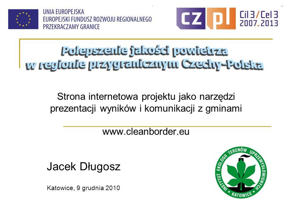 Strona internetowa projektu jako narzędzi prezentacji wyników i komunikacji z gminami www.cleanborder.eu Jacek Długosz Katowice, 9 grudnia 2010