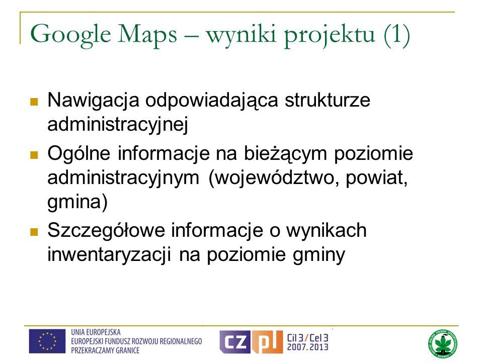Google Maps – wyniki projektu (1) Nawigacja odpowiadająca strukturze administracyjnej Ogólne informacje na bieżącym poziomie administracyjnym (wojewód