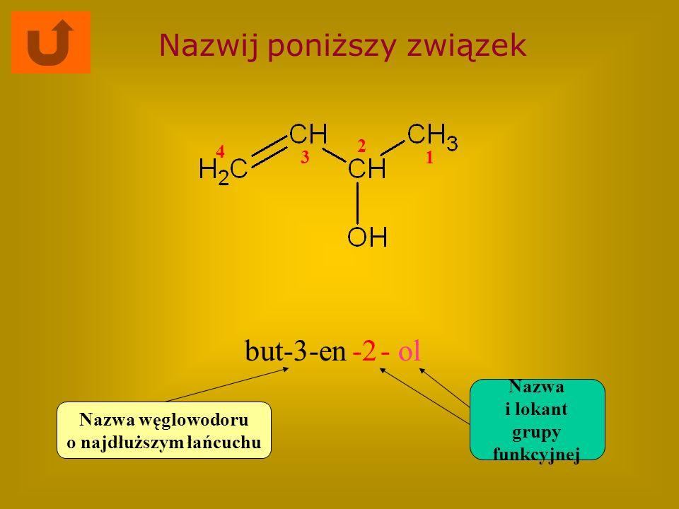 Nazwij poniższy związek but-3-en-2- ol Nazwa węglowodoru o najdłuższym łańcuchu Nazwa i lokant grupy funkcyjnej 1 2 3 4