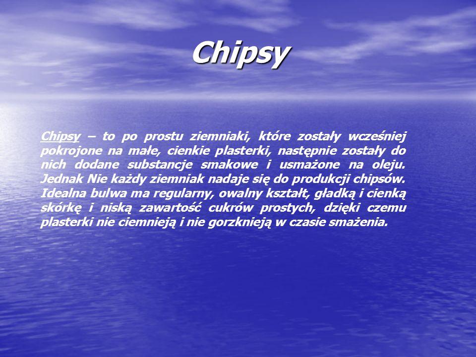 Chipsy Chipsy – to po prostu ziemniaki, które zostały wcześniej pokrojone na małe, cienkie plasterki, następnie zostały do nich dodane substancje smak