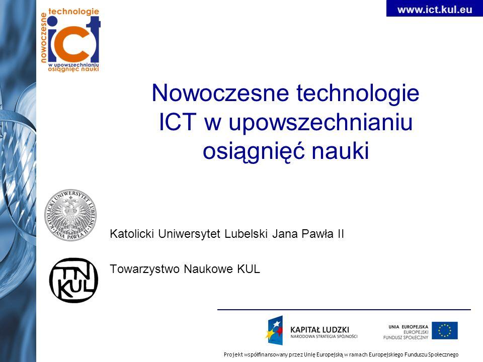 Projekt współfinansowany przez Unię Europejską w ramach Europejskiego Funduszu Społecznego www.ict.kul.eu Szkolenia Rezultaty 160 osób uczestniczących w szkoleniach 8 bloków szkoleniowych (dwudniowych) Formuła warsztatowa