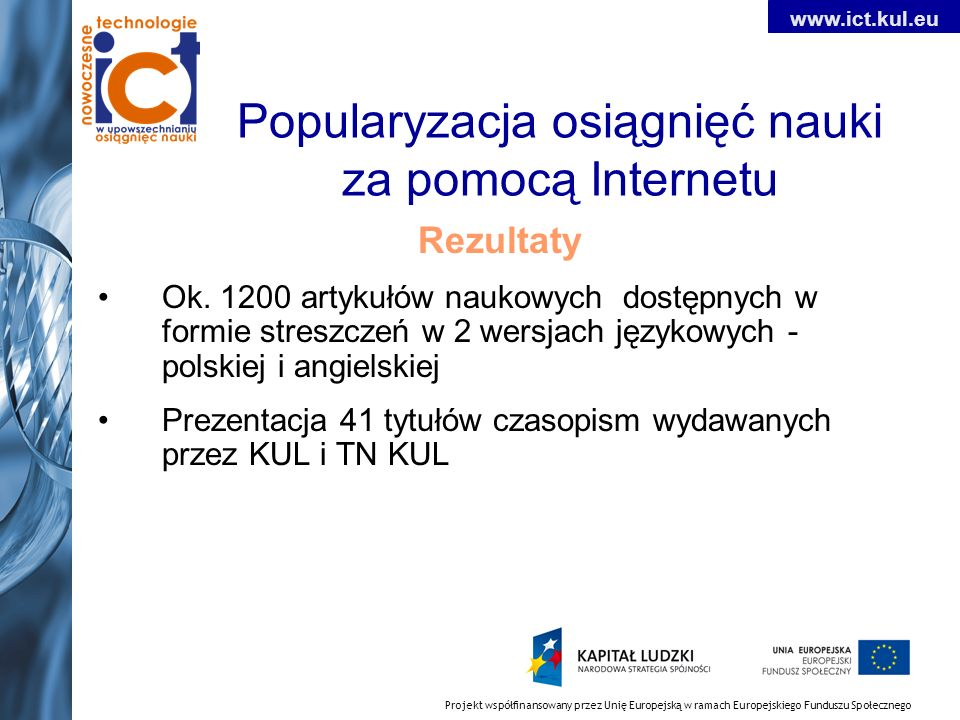 Projekt współfinansowany przez Unię Europejską w ramach Europejskiego Funduszu Społecznego www.ict.kul.eu Popularyzacja osiągnięć nauki za pomocą Inte