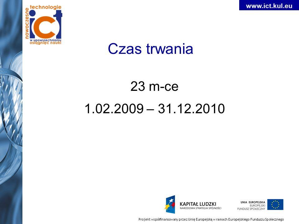 Projekt współfinansowany przez Unię Europejską w ramach Europejskiego Funduszu Społecznego www.ict.kul.eu Czas trwania 23 m-ce 1.02.2009 – 31.12.2010
