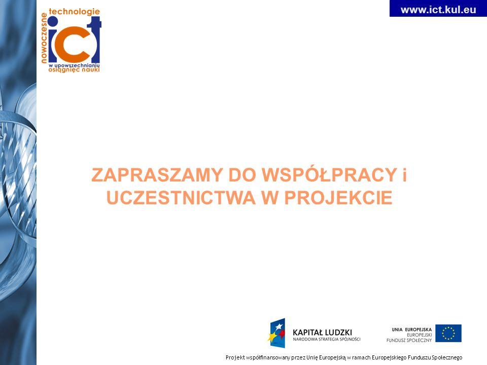 Projekt współfinansowany przez Unię Europejską w ramach Europejskiego Funduszu Społecznego www.ict.kul.eu ZAPRASZAMY DO WSPÓŁPRACY i UCZESTNICTWA W PROJEKCIE