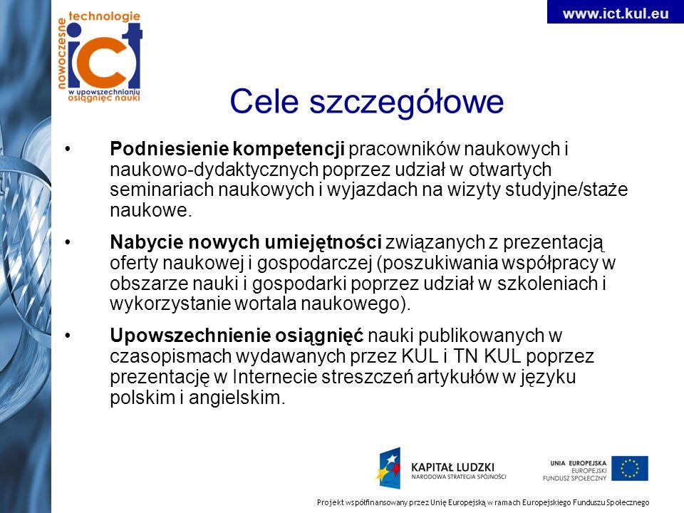 Projekt współfinansowany przez Unię Europejską w ramach Europejskiego Funduszu Społecznego www.ict.kul.eu Przedsięwzięcia realizowane w projekcie Otwarte seminaria naukowe Prelegentami seminariów będą uznani w świecie naukowcy z zagranicznych ośrodków badawczych/instytutów/ laboratoriów Tematyka seminarium mieści się w obszarze B+R Seminaria tłumaczone na język polski Transmitowane on-line przez internet