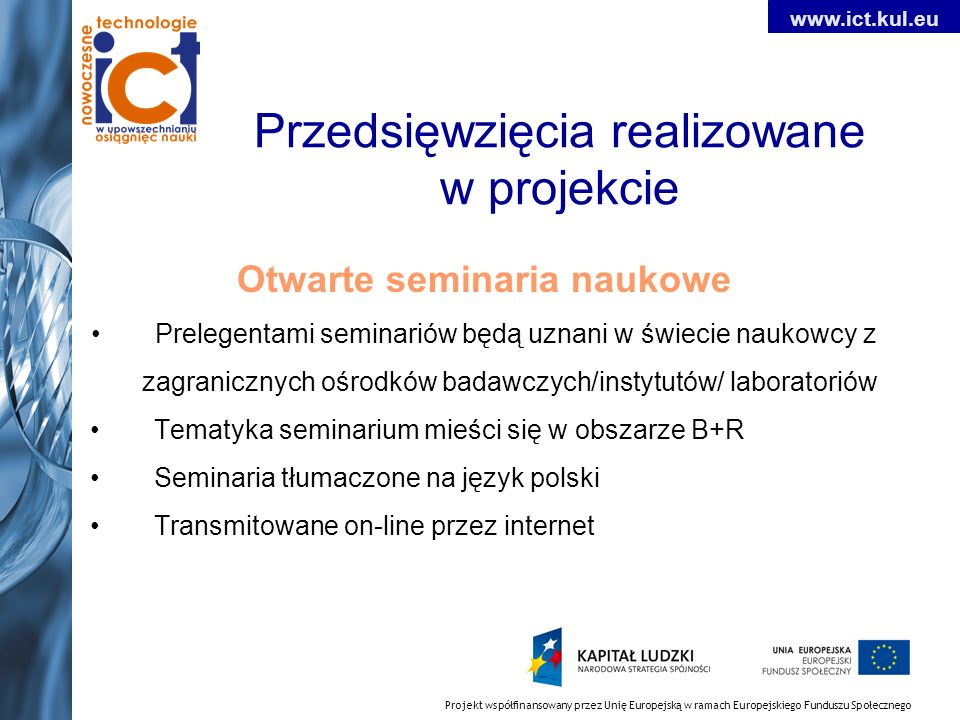 Projekt współfinansowany przez Unię Europejską w ramach Europejskiego Funduszu Społecznego www.ict.kul.eu Przedsięwzięcia realizowane w projekcie Otwa