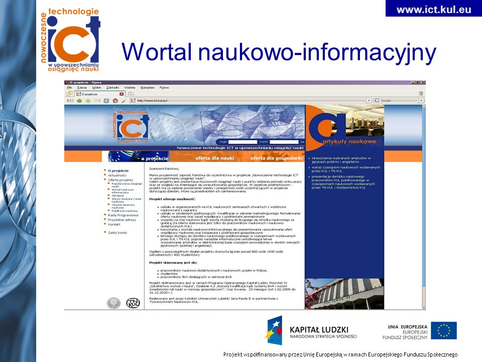 Projekt współfinansowany przez Unię Europejską w ramach Europejskiego Funduszu Społecznego www.ict.kul.eu Wortal naukowo-informacyjny