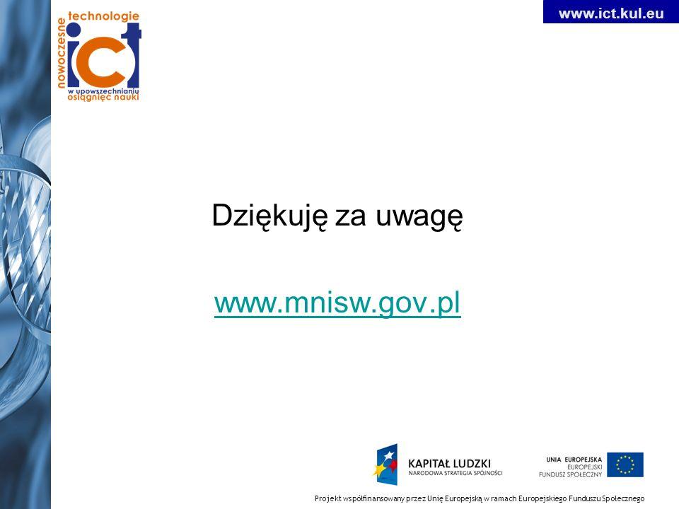 9 Dziękuję za uwagę www.mnisw.gov.pl Projekt współfinansowany przez Unię Europejską w ramach Europejskiego Funduszu Społecznego www.ict.kul.eu