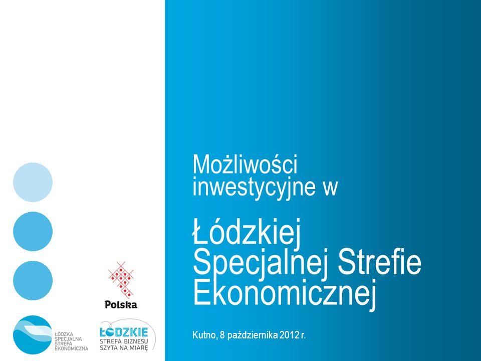 Możliwości inwestycyjne w Łódzkiej Specjalnej Strefie Ekonomicznej Kutno, 8 października 2012 r.