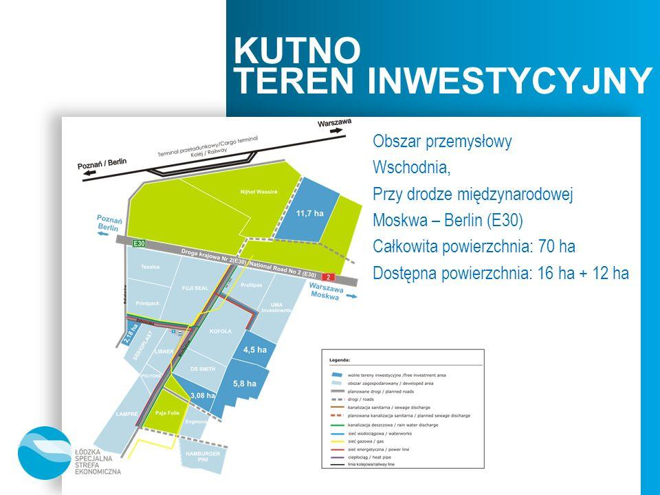 KUTNO TEREN INWESTYCYJNY Obszar przemysłowy Wschodnia, Przy drodze międzynarodowej Moskwa – Berlin (E30) Całkowita powierzchnia: 70 ha Dostępna powier