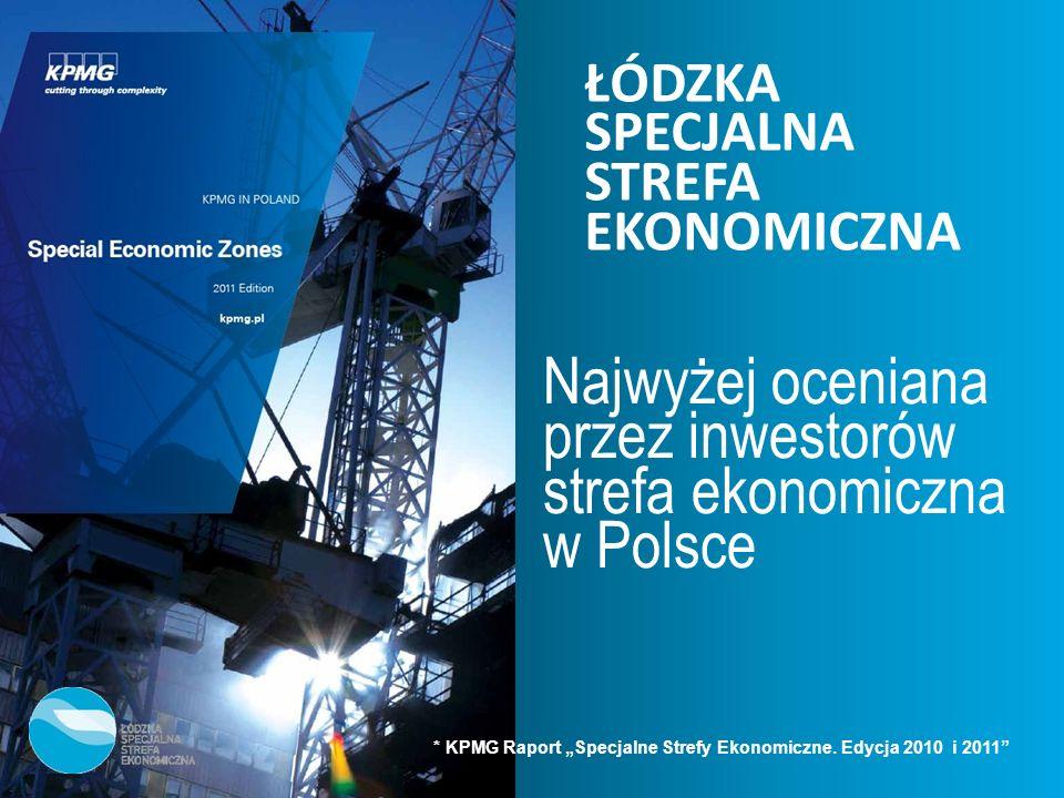 ŁÓDZKA SPECJALNA STREFA EKONOMICZNA Najwyżej oceniana przez inwestorów strefa ekonomiczna w Polsce * KPMG Raport Specjalne Strefy Ekonomiczne. Edycja