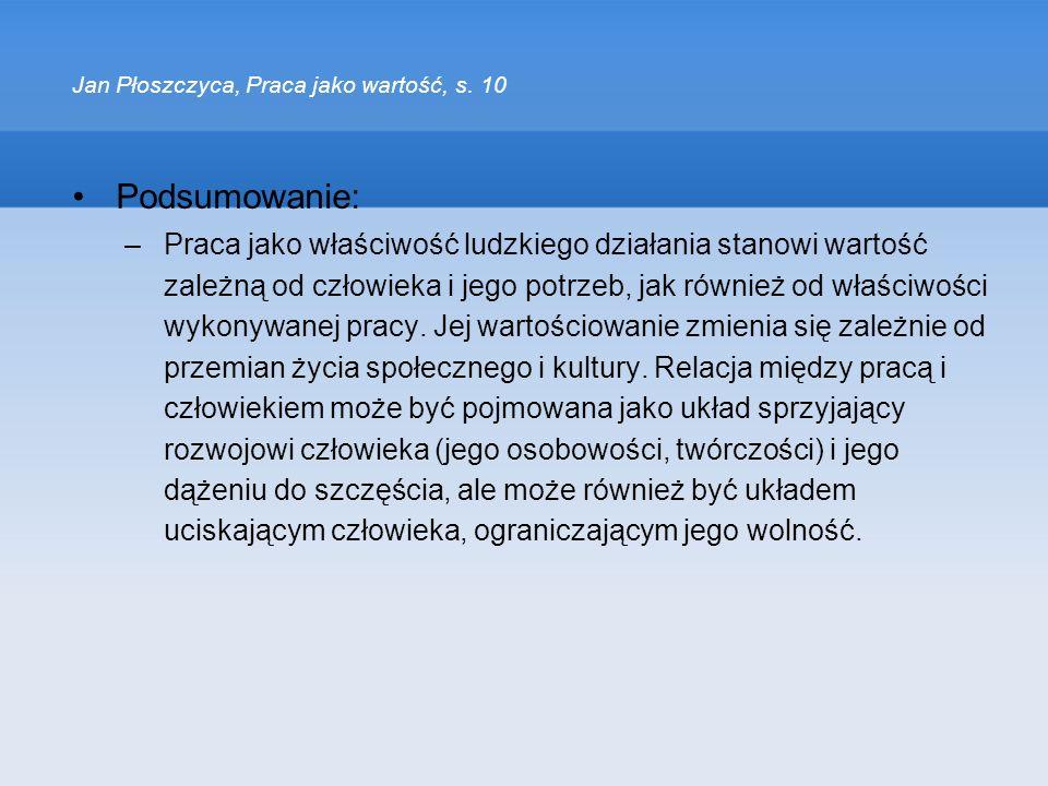 Jan Płoszczyca, Praca jako wartość, s. 10 Podsumowanie: –Praca jako właściwość ludzkiego działania stanowi wartość zależną od człowieka i jego potrzeb