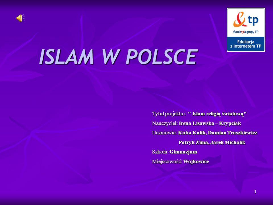 1 ISLAM W POLSCE Tytuł projektu :