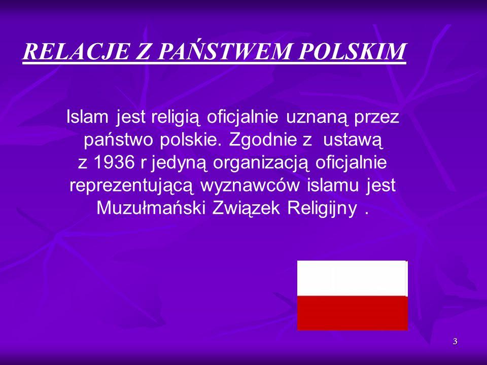 3 RELACJE Z PAŃSTWEM POLSKIM Islam jest religią oficjalnie uznaną przez państwo polskie. Zgodnie z ustawą z 1936 r jedyną organizacją oficjalnie repre