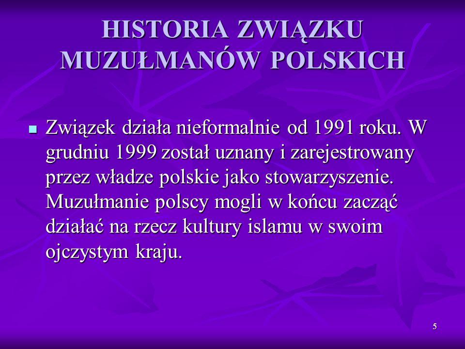 5 HISTORIA ZWIĄZKU MUZUŁMANÓW POLSKICH Związek działa nieformalnie od 1991 roku. W grudniu 1999 został uznany i zarejestrowany przez władze polskie ja