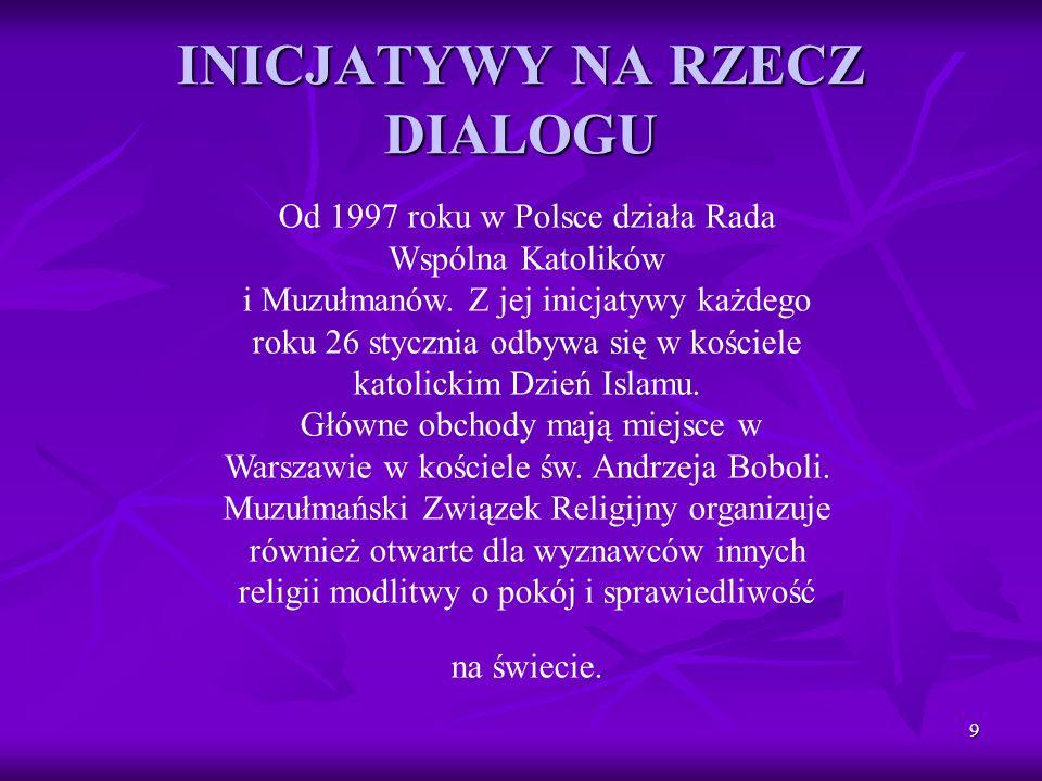 9 INICJATYWY NA RZECZ DIALOGU Od 1997 roku w Polsce działa Rada Wspólna Katolików i Muzułmanów. Z jej inicjatywy każdego roku 26 stycznia odbywa się w