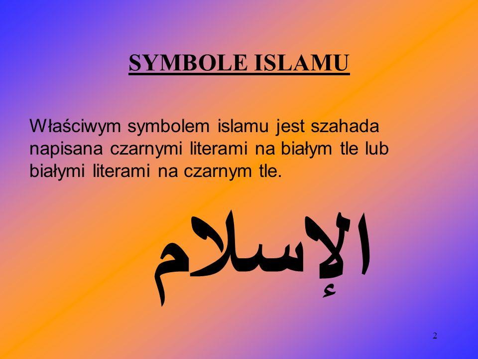 3 Znacznie częściej jednak jako symbolu islamu używa się półksiężyca.