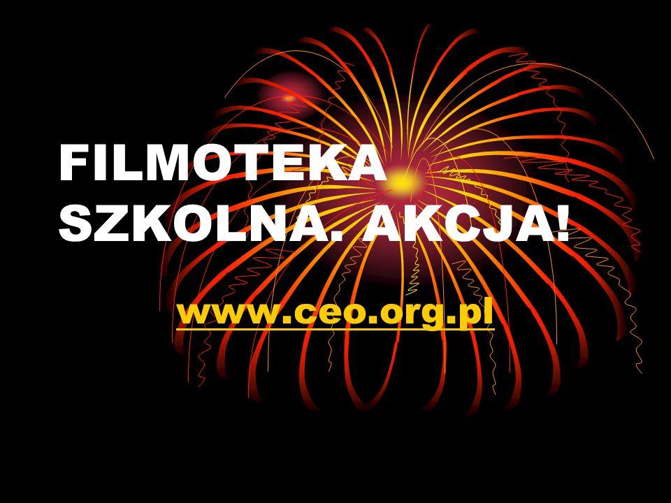 FILMOTEKA SZKOLNA. AKCJA! www.ceo.org.pl