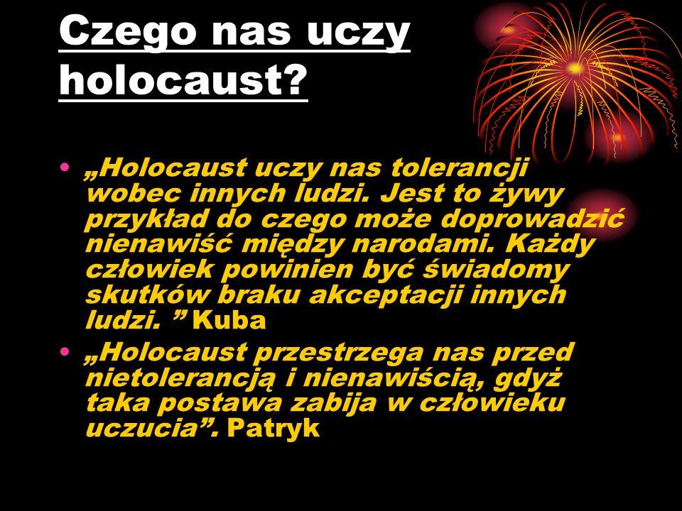 Czego nas uczy holocaust. Holocaust uczy nas tolerancji wobec innych ludzi.