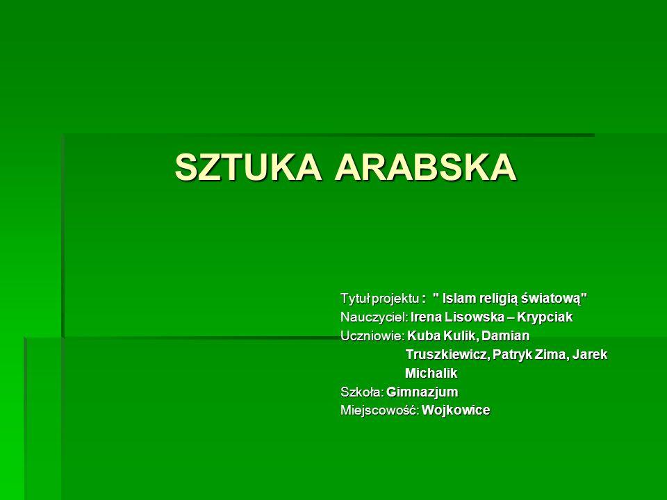 SZTUKA ARABSKA Tytuł projektu :