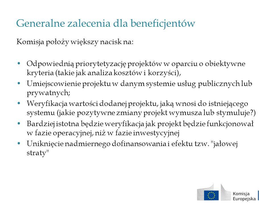 Generalne zalecenia dla beneficjentów Komisja położy większy nacisk na: Odpowiednią priorytetyzację projektów w oparciu o obiektywne kryteria (takie j