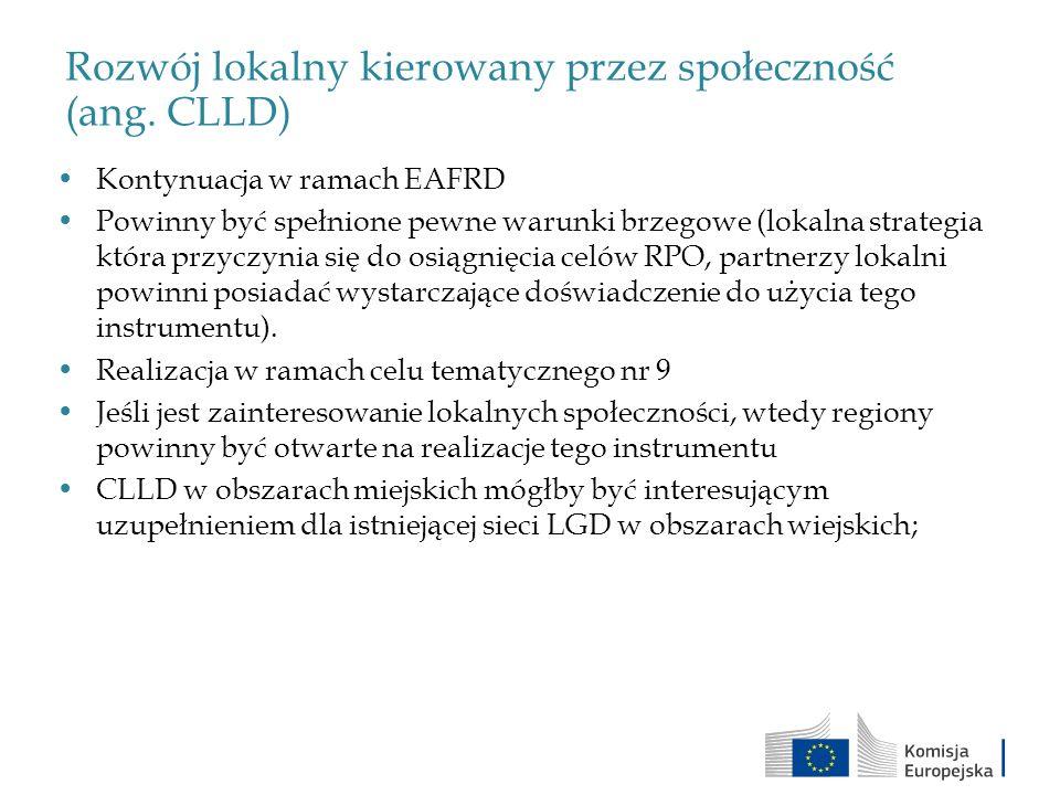 Rozwój lokalny kierowany przez społeczność (ang. CLLD) Kontynuacja w ramach EAFRD Powinny być spełnione pewne warunki brzegowe (lokalna strategia któr