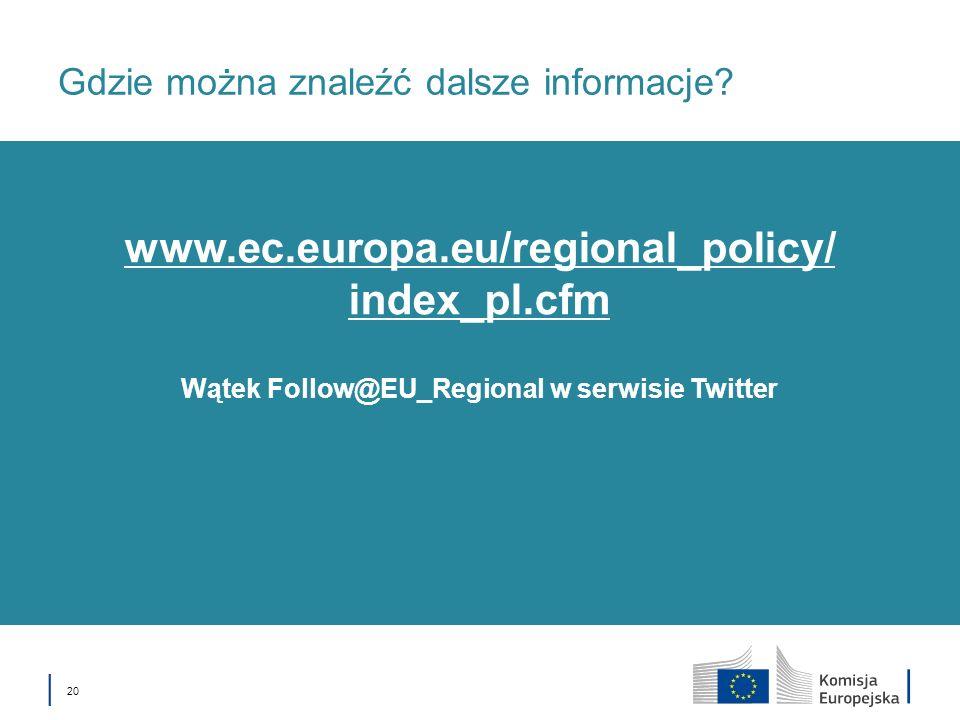 20 Gdzie można znaleźć dalsze informacje? Wątek Follow@EU_Regional w serwisie Twitter www.ec.europa.eu/regional_policy/ index_pl.cfm