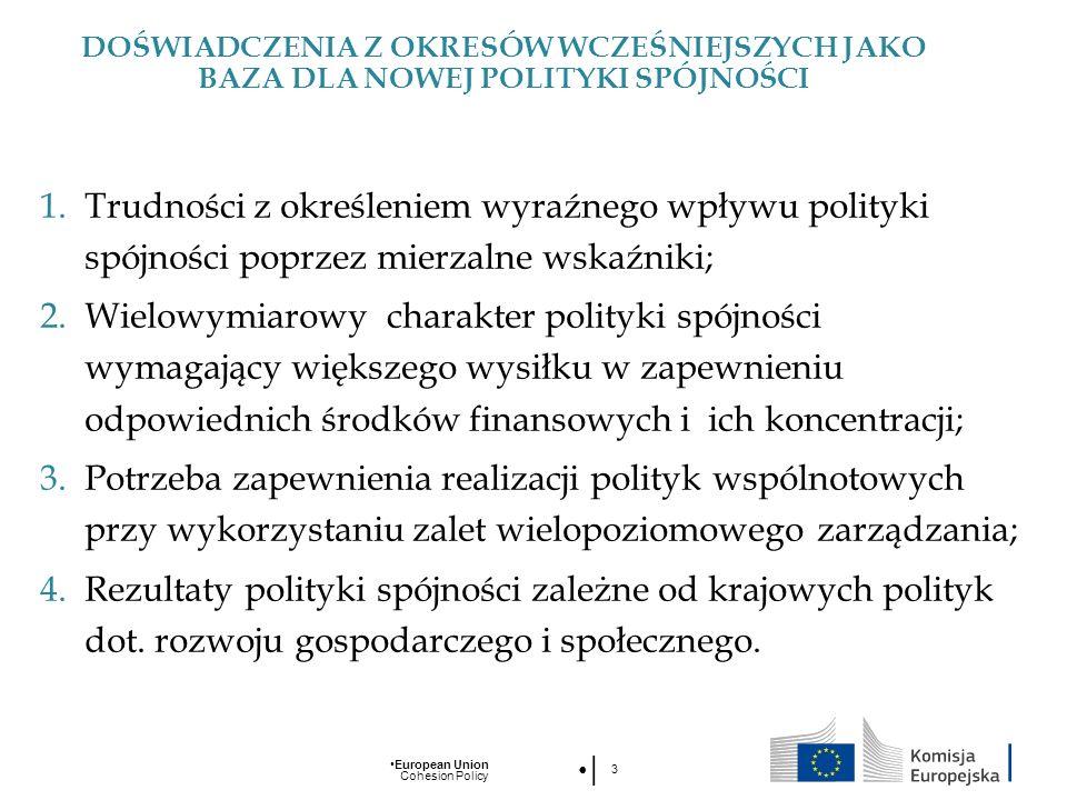 European Union Cohesion Policy 3 DOŚWIADCZENIA Z OKRESÓW WCZEŚNIEJSZYCH JAKO BAZA DLA NOWEJ POLITYKI SPÓJNOŚCI 1.Trudności z określeniem wyraźnego wpł