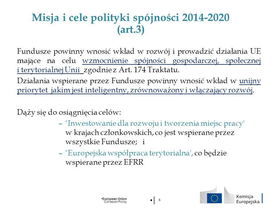 European Union Cohesion Policy 5 Misja i cele polityki spójności 2014-2020 (art.3) Fundusze powinny wnosić wkład w rozwój i prowadzić działania UE maj