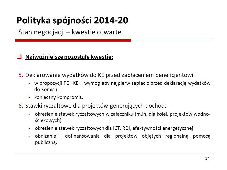Najważniejsze pozostałe kwestie: 5.Deklarowanie wydatków do KE przed zapłaceniem beneficjentowi: -w propozycji PE i KE – wymóg aby najpierw zapłacić p