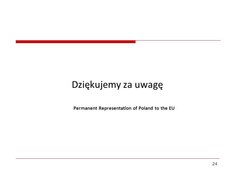 Permanent Representation of Poland to the EU Dziękujemy za uwagę 24