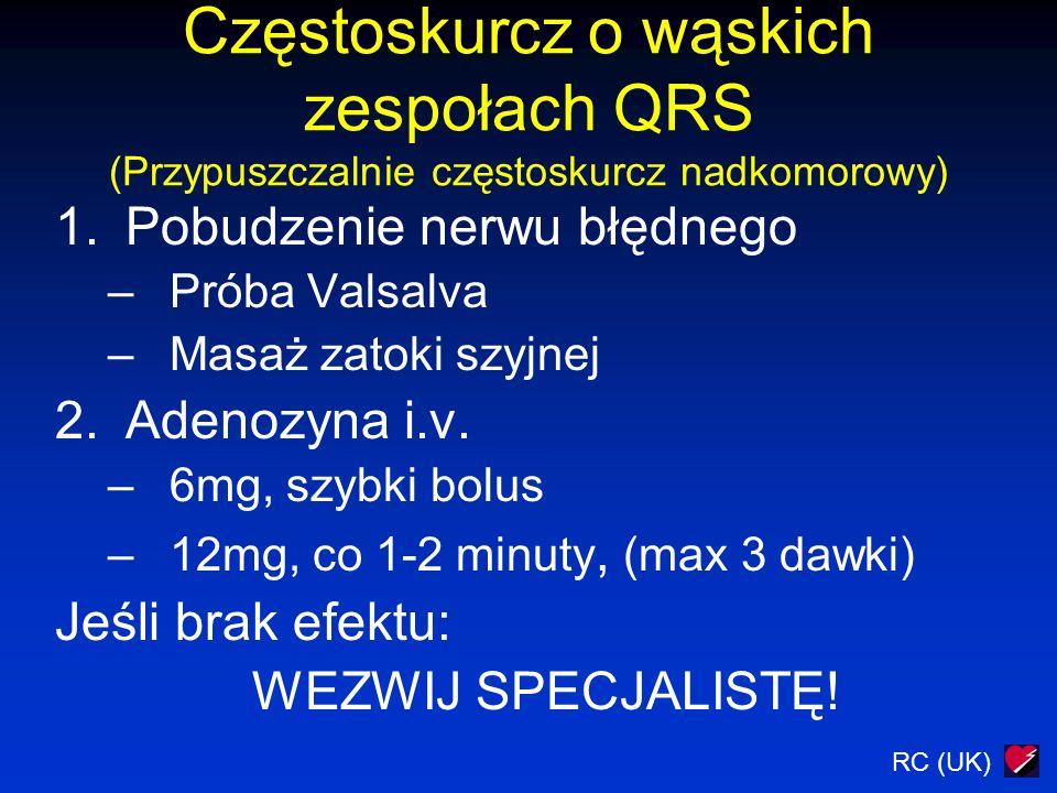 Częstoskurcz o wąskich zespołach QRS (Przypuszczalnie częstoskurcz nadkomorowy) 1.Pobudzenie nerwu błędnego –Próba Valsalva –Masaż zatoki szyjnej 2.Adenozyna i.v.