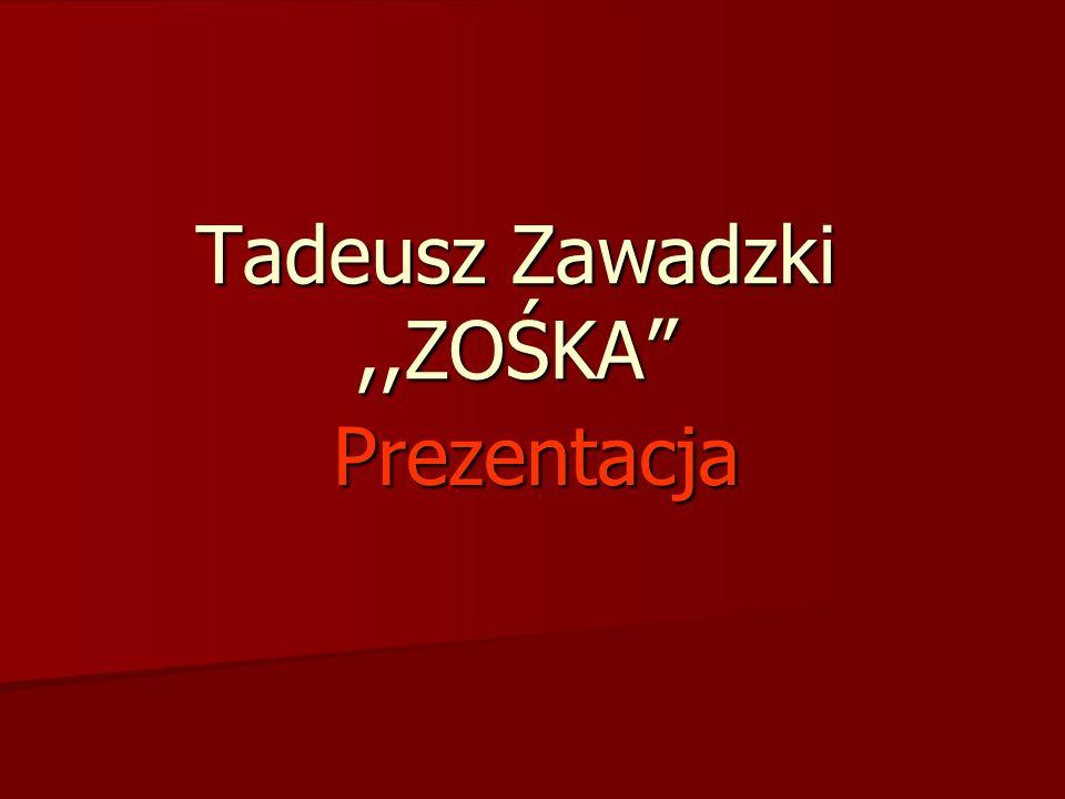 Tadeusz Zawadzki,,ZOŚKA Prezentacja