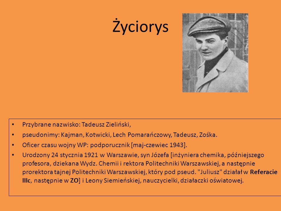 Życiorys Przybrane nazwisko: Tadeusz Zieliński, pseudonimy: Kajman, Kotwicki, Lech Pomarańczowy, Tadeusz, Zośka. Oficer czasu wojny WP: podporucznik [