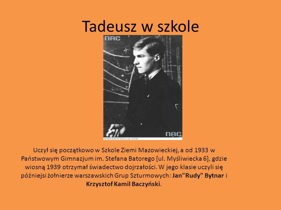 Tadeusz w szkole Uczył się początkowo w Szkole Ziemi Mazowieckiej, a od 1933 w Państwowym Gimnazjum im. Stefana Batorego [ul. Myśliwiecka 6], gdzie wi
