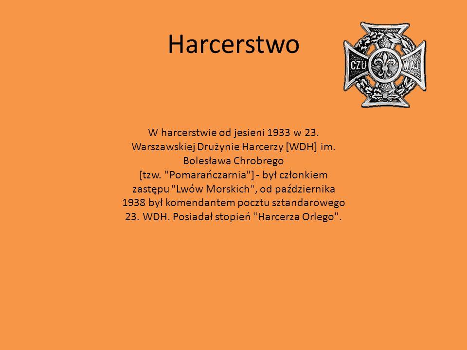 Harcerstwo W harcerstwie od jesieni 1933 w 23. Warszawskiej Drużynie Harcerzy [WDH] im. Bolesława Chrobrego [tzw.