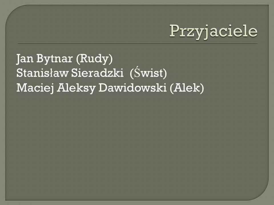 Jan Bytnar (Rudy) Stanis ł aw Sieradzki ( Ś wist) Maciej Aleksy Dawidowski (Alek)