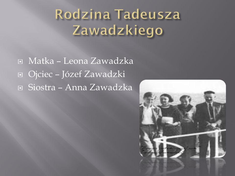 Matka – Leona Zawadzka Ojciec – Józef Zawadzki Siostra – Anna Zawadzka