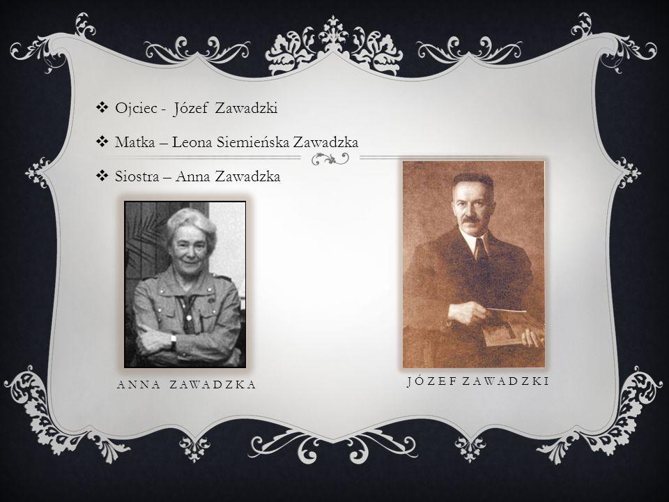 ANNA ZAWADZKA Ojciec - Józef Zawadzki Matka – Leona Siemieńska Zawadzka Siostra – Anna Zawadzka J Ó Z E F Z A W A D Z K I