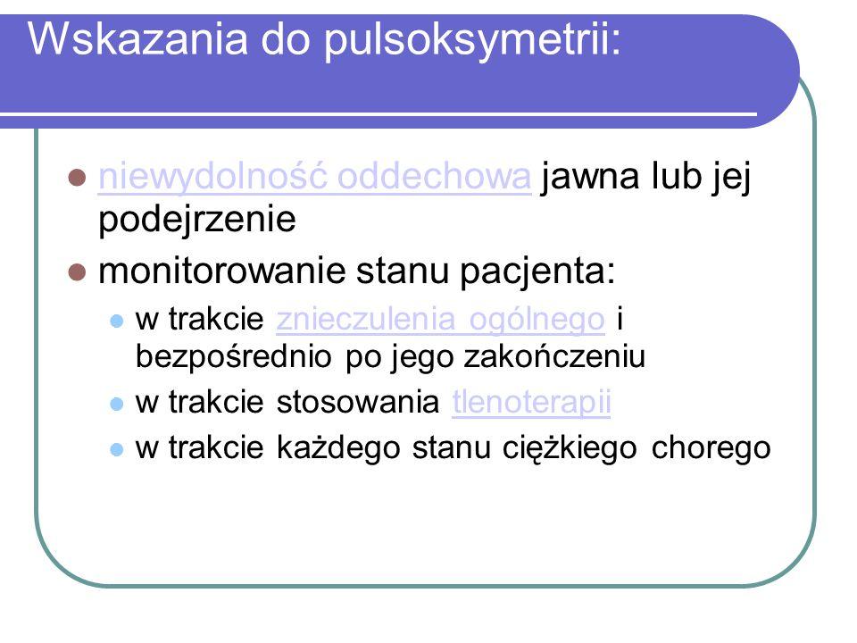 Wskazania do pulsoksymetrii: niewydolność oddechowa jawna lub jej podejrzenie niewydolność oddechowa monitorowanie stanu pacjenta: w trakcie znieczule