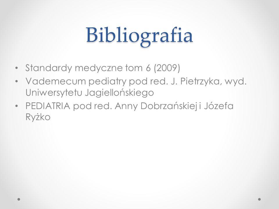 Bibliografia Standardy medyczne tom 6 (2009) Vademecum pediatry pod red. J. Pietrzyka, wyd. Uniwersytetu Jagiellońskiego PEDIATRIA pod red. Anny Dobrz