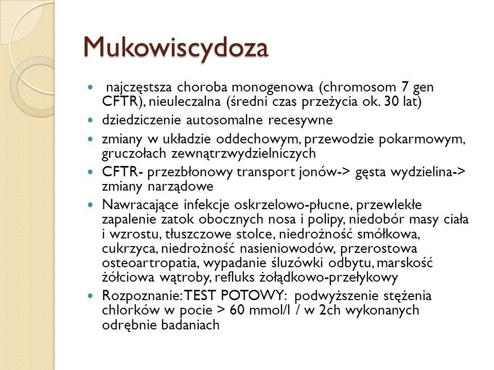 Mukowiscydoza najczęstsza choroba monogenowa (chromosom 7 gen CFTR), nieuleczalna (średni czas przeżycia ok. 30 lat) dziedziczenie autosomalne recesyw
