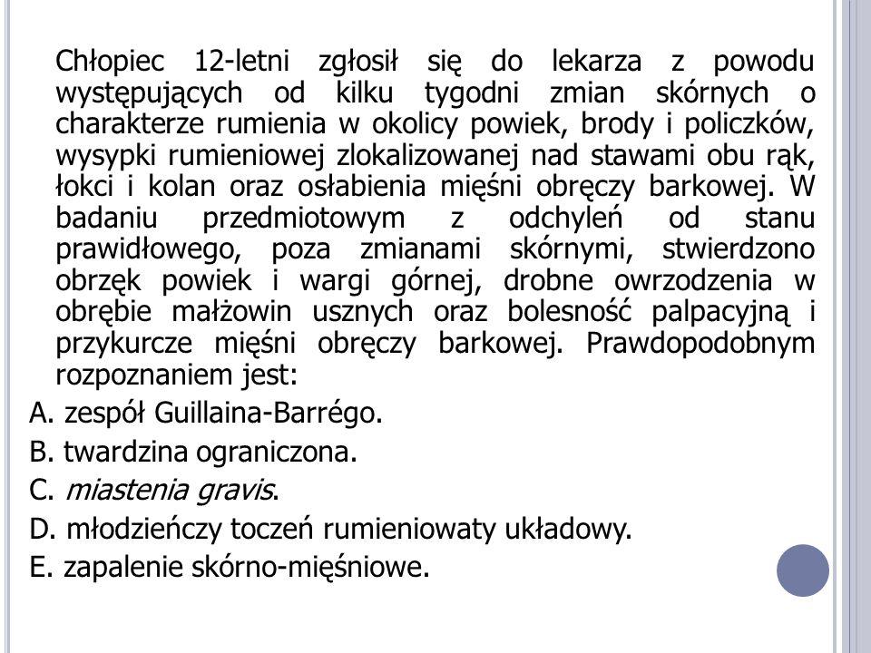 A.zespół Guillaina-Barrégo – brak objawów skórnych; B.