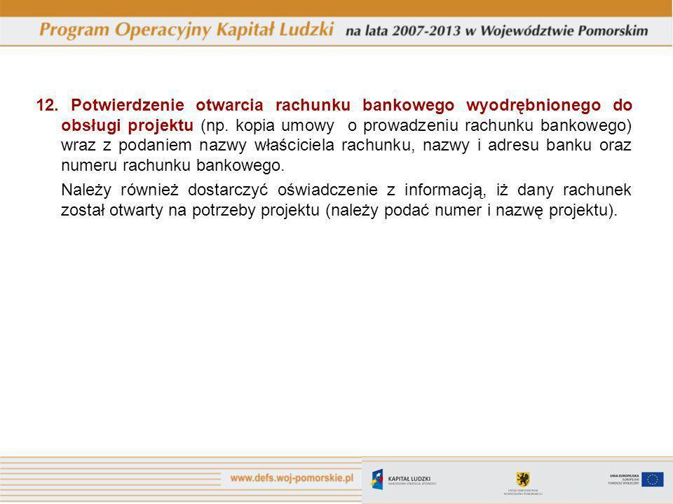 12.Potwierdzenie otwarcia rachunku bankowego wyodrębnionego do obsługi projektu (np.