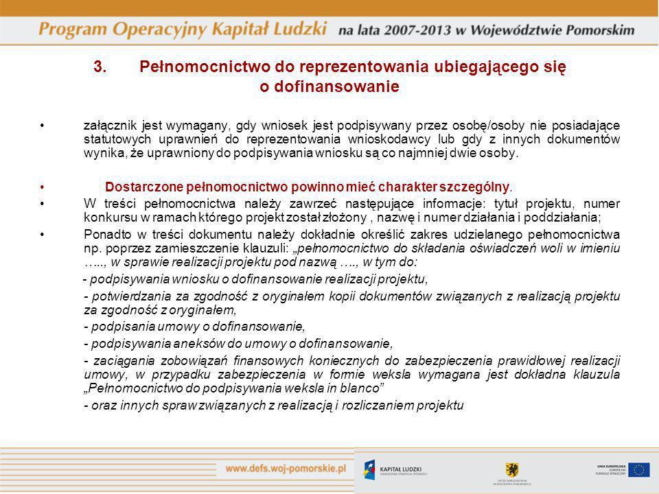 3. Pełnomocnictwo do reprezentowania ubiegającego się o dofinansowanie załącznik jest wymagany, gdy wniosek jest podpisywany przez osobę/osoby nie pos