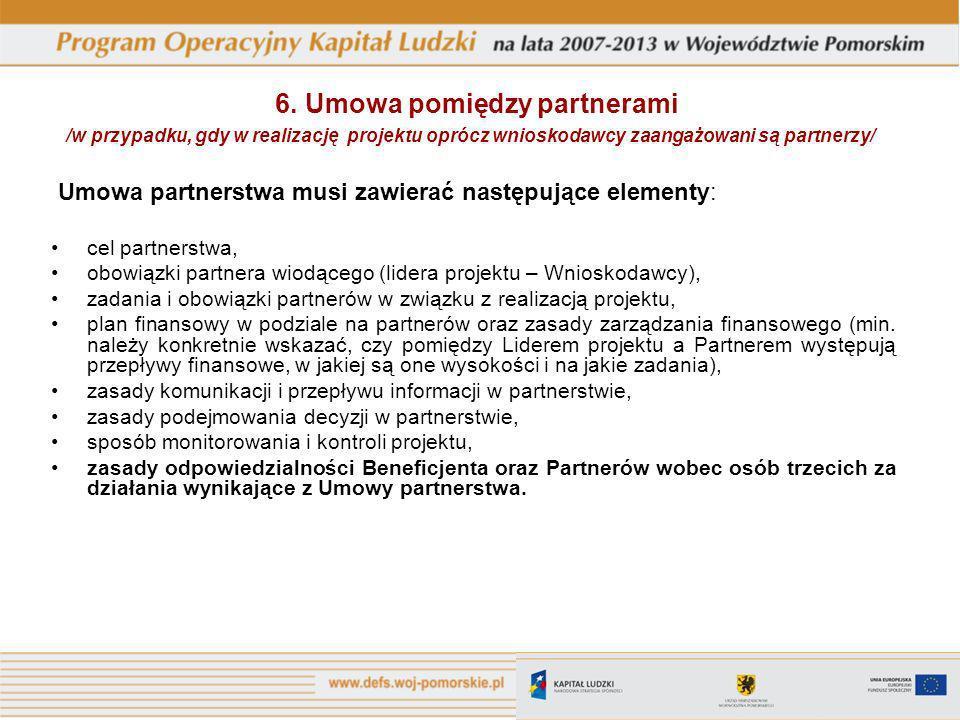 6. Umowa pomiędzy partnerami /w przypadku, gdy w realizację projektu oprócz wnioskodawcy zaangażowani są partnerzy/ Umowa partnerstwa musi zawierać na