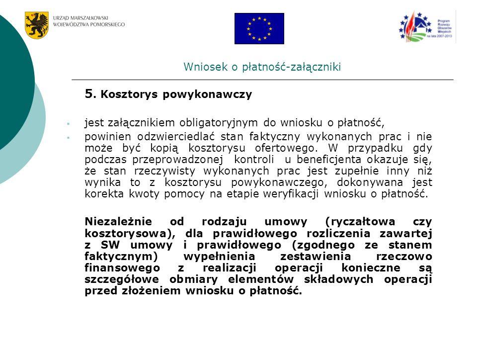 Wniosek o płatność-załączniki 5. Kosztorys powykonawczy jest załącznikiem obligatoryjnym do wniosku o płatność, powinien odzwierciedlać stan faktyczny