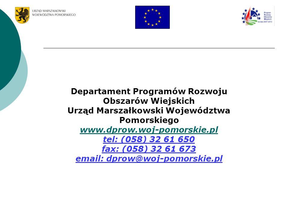 Departament Programów Rozwoju Obszarów Wiejskich Urząd Marszałkowski Województwa Pomorskiego www.dprow.woj-pomorskie.pl tel: (058) 32 61 650 fax: (058